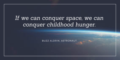 If we can conquer space, we can conquer childhood hunger. (2)